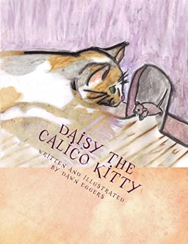 Daisy the Calico Kitty by Dawn M Eggers (2015-01-11)