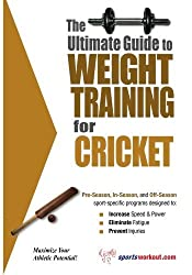 The Ultimate Guide to Weight Training for Cricket (The Ultimate Guide to Weight Training for Sports, 8)