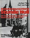 Südwestdeutschland Stunde Null. Die Geschichte der französischen Besatzungszone 1945-1948