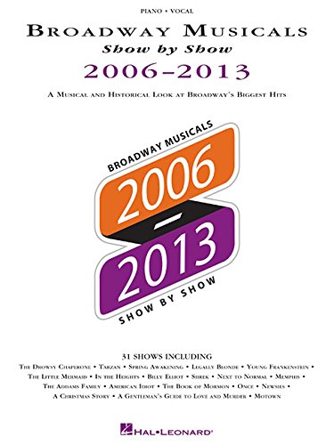 2006-2013: A Musical and Historical Look at Broadway's Biggest Hits (Broadway Musicals Show by Show)