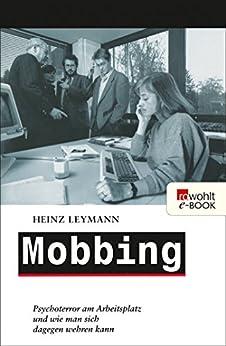Mobbing: Psychoterror am Arbeitsplatz und wie man sich dagegen wehren kann (German Edition) de [Leymann, Heinz]