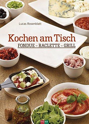 Preisvergleich Produktbild Kochen am Tisch: Fondue – Raclette – Grill