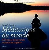 Méditations du monde : A l'écoute des grands maîtres de sagesse