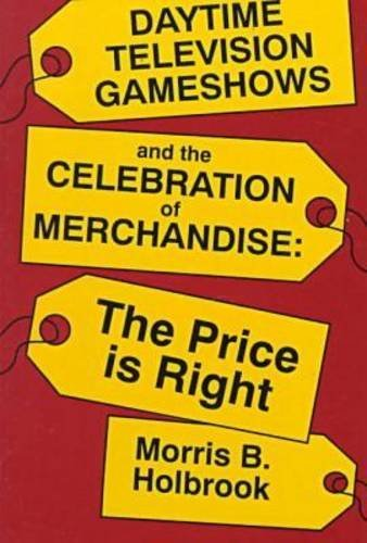 Daytime Television Game Shows and the Celebration of Merchandising (Television & Culture) by Morris Holbrook (1993-01-31)