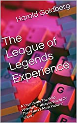 The League of Legends Experience: A Year Inside The Wild, Wonderful, Riotous World Of The Planet's Most Popular eSport (English Edition)