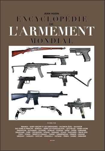 Encyclopédie de l'armement mondial : Armes à feu d'infanterie de petit calibre de 1870 à nos jours Tome 7 par Jean Huon