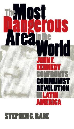 The Most Dangerous Area in the World: John F. Kennedy Confronts Communist Revolution in Latin America (Mestizo Spaces) por Stephen G. Rabe