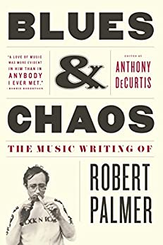 Blues & Chaos: The Music Writing of Robert Palmer (English Edition) par [Palmer, Robert]