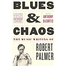 Blues & Chaos: The Music Writing of Robert Palmer (English Edition)