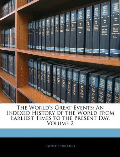 The World's Great Events: An Indexed History of the World from Earliest Times to the Present Day, Volume 2