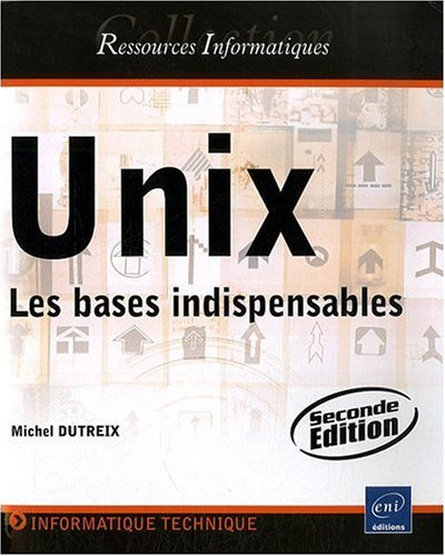 Unix - Les bases indispensables (2ime dition)