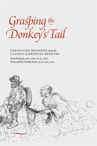 Grasping the Donkey's Tail: Unraveling Mysteries from the Classics of Oriental Medicine por Peter Eckman