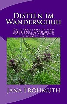 Disteln im Wanderschuh: Die märchenhafte und befreiende Wanderung von Rosanna Schuster in Schottland