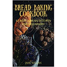 Bread Baking Cookbook:  52 Best Baking Recipes For Beginners (Baking Series) (English Edition)