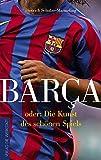 Barca oder: Die Kunst des schönen Spiels - Dietrich Schulze-Marmeling