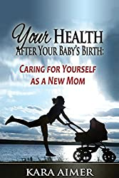 Your Health After Your Baby's Birth: Caring for Yourself as a New Mom