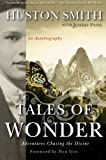 Tales of Wonder: Adventures Chasing the Divine, an Autobiography by Huston Smith (2010-05-04)