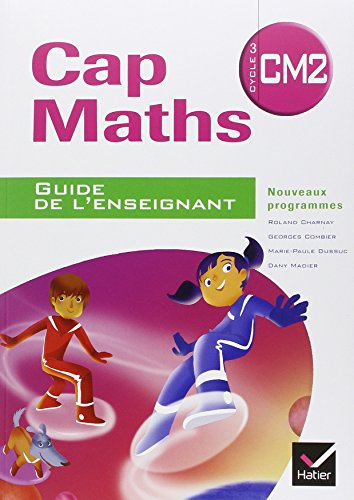 Cap Maths CM2 2010, Guide de l'Enseignant + Cahier de Géometrie et Mesure par Charnay-R+Combier-G