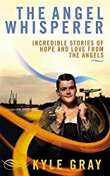 The Angel Whisperer: Incredible Stories of Hope and Love from the Angels by Kyle Gray (2012-06-04)