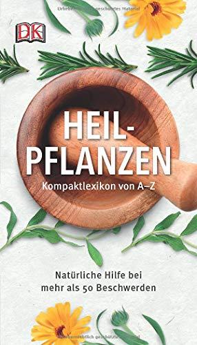 Heilpflanzen Kompaktlexikon von A-Z: Natürliche Hilfe bei mehr als 50 Beschwerden