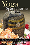 Yoga Spandakarika: The Sacred Texts at the Origins of Tantra