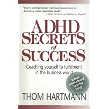 ADHD Secrets of Success: Coaching Yourself to Fulfillment in the Business World by Thom Hartmann (2002-07-01)