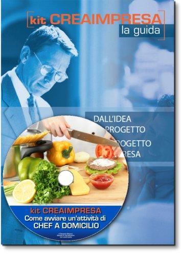 Come avviare una attività di Chef a domicilio. Software su Cd-Rom + OMAGGIO Banca Dati 1500 Nuove Idee di Business per trovare il lavoro giusto che fa per te