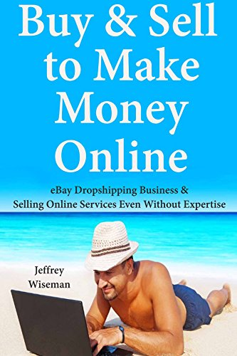 Buy & Sell to Make Money Online: eBay Dropshipping Business & Selling Online Services Even Without Expertise book cover