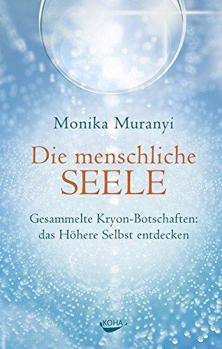 Die menschliche Seele: Gesammelte Kryon-Botschaften: das h??here Selbst entdecken by Monika Muranyi (2016-01-11)