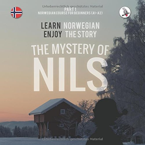 The Mystery of Nils. Part 1 - Norwegian Course for Beginners. Learn Norwegian - Enjoy the Story.: Written by Werner Skalla, 2014 Edition, Publisher: Skapago KG [Paperback]