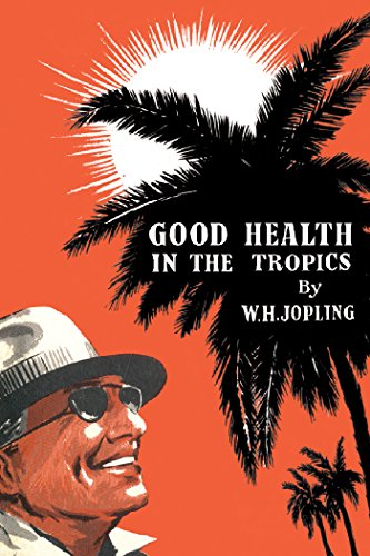 Good Health In The Tropics: Advice To Travellers And Settlers por W. H. Jopling