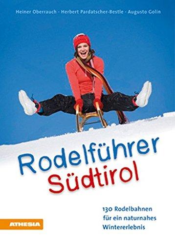 Rodelführer Südtirol: 126 Sodelbahnen für ein naturnahes Wintererlebnis par Heiner Oberrauch