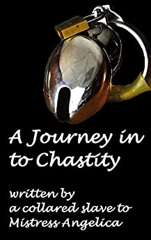 A Journey in to Chastity by [slave, a collared]
