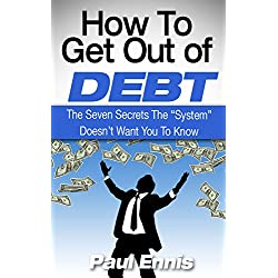 "How To Get Out Of Debt: The Seven Secrets The ""System"" Doesn't Want You To Know (Debt Free, Budget plan, Debt Management, How to Save Money)"