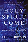 #5: Holy Spirit Come: Releasing Your Spiritual Gifts - (New Expanded Edition) Bible Study Guide (The Art of Charismatic Christian Living Book 3)