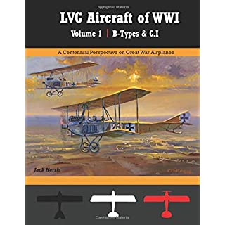 LVG Aircraft of WWI Volume 1: B-Types & C.I: A Centennial Perspective on Great War Airplanes (Great War Aviation Centennial Series, Band 34)