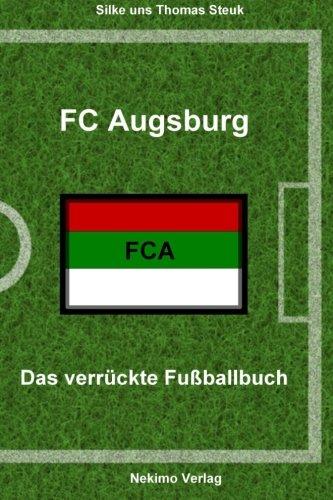 FC Augsburg 1907: Das verrückte Fußballbuch