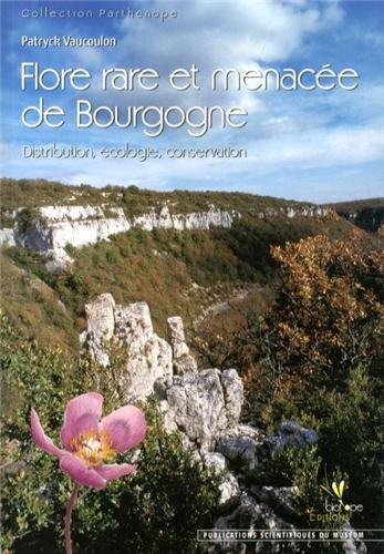 Flore rare et menacée de Bourgogne : Distribution, écologie, conservation (Parthénope)