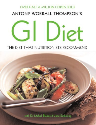 Antony Worrall Thompson's GI Diet: The Diet That Nutritionists Recommend by Antony Worrall Thompson (20-May-2010) Paperback