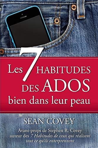 Les 7 Habitudes Des Ados: Bien Dans Leur Peau par Sean Covey