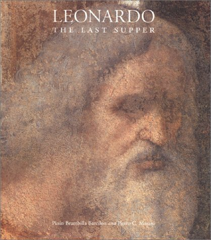 Leonardo: The Last Supper 1st (first) Edition by Barcilon, Pinin Brambilla, Marani, Pietro C. published by University Of Chicago Press (2001)