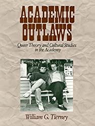 Academic Outlaws: Queer Theory and Cultural Studies in the Academy