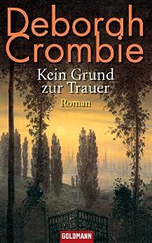 Kein Grund zur Trauer -: Band 4 - Roman (Die Kincaid-James-Romane) von [Crombie, Deborah]