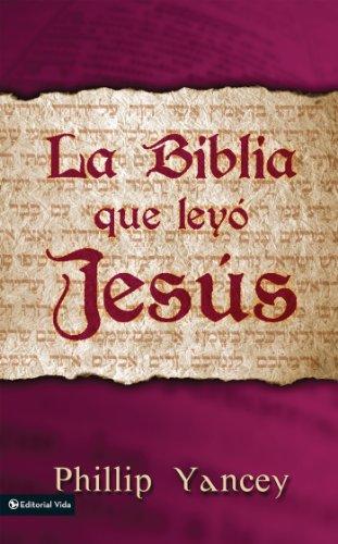 La Biblia que leyó Jesús por Philip Yancey