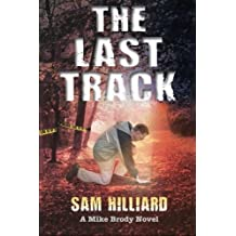 The Last Track: A Mike Brody Novel by Sam Hilliard (2010-02-13)