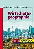 Wirtschaftsgeographie (utb basics, Band 3641) - Boris Braun, Christian Schulz