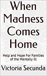 When Madness Comes Home: Help and Hope For Families of the Mentally Ill (English Edition)