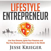 Lifestyle Entrepreneur: Live Your Dreams, Ignite Your Passions, and Run Your Business from Anywhere in the World