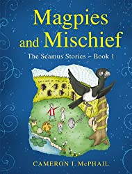 Magpies and Mischief - The Seamus Stories Book 1