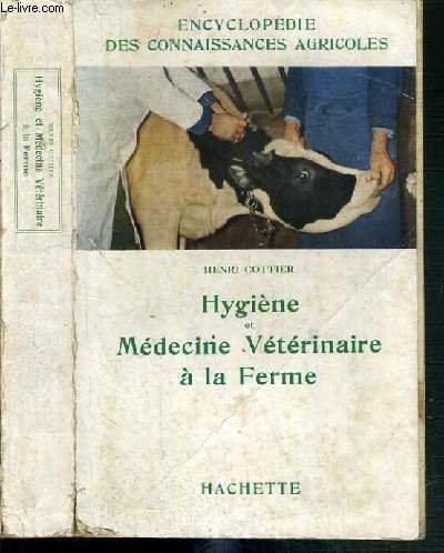 HYGIENE ET MEDECINE VETERINAIRE A LA FERME / ENCYCLOPEDIE DES CONNAISSANCES AGRICOLES